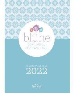 Blühe dort, wo du gepflanzt bist 2022 - Taschenkalender