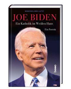 Joe Biden. Ein Katholik im Weißen Haus
